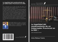 Bookcover of La legalidad del nombramiento de un Gobernador Provincial en la RDC :