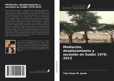 Couverture de Mediación, desplazamiento y secesión en Sudán 1978-2013