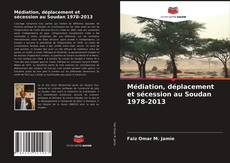 Bookcover of Médiation, déplacement et sécession au Soudan 1978-2013
