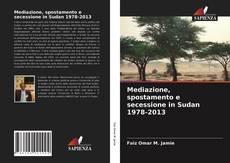 Couverture de Mediazione, spostamento e secessione in Sudan 1978-2013