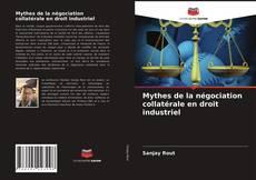 Обложка Mythes de la négociation collatérale en droit industriel