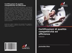 Bookcover of Certificazioni di qualità: competitività ed efficienza