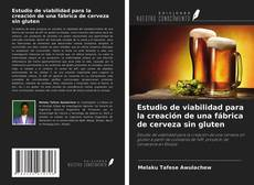 Bookcover of Estudio de viabilidad para la creación de una fábrica de cerveza sin gluten