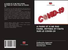 Обложка A FAIRE ET À NE PAS FAIRE, MYTHES ET FAITS SUR LE COVID-19