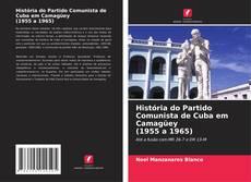 Bookcover of História do Partido Comunista de Cuba em Camagüey (1955 a 1965)