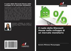 Bookcover of Il ruolo della Discount House nello sviluppo di un mercato monetario