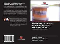 Bookcover of Matériaux composites dentaires hybrides renforcés au TiO2