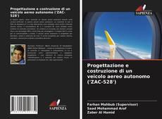 Обложка Progettazione e costruzione di un veicolo aereo autonomo ('ZAC-528')