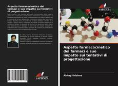 Обложка Aspetto farmacocinetico dei farmaci e suo impatto sui tentativi di progettazione