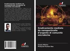 Buchcover von Sradicamento mediato da nanoparticelle d'argento di comunità microbiche