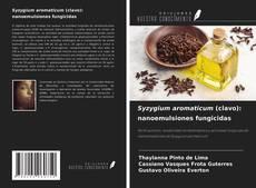Обложка Syzygium aromaticum (clavo): nanoemulsiones fungicidas