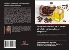 Обложка Syzygium aromaticum (clou de girofle) : nanoémulsions fongicides