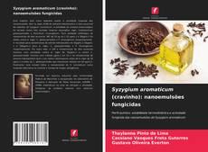 Обложка Syzygium aromaticum (cravinho): nanoemulsões fungicidas