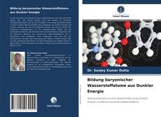 Bildung baryonischer Wasserstoffatome aus Dunkler Energie kitap kapağı