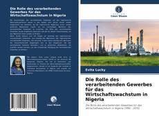 Bookcover of Die Rolle des verarbeitenden Gewerbes für das Wirtschaftswachstum in Nigeria