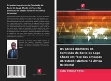 Bookcover of Os países membros da Comissão da Bacia do Lago Chade em face das ameaças do Estado Islâmico na África Ocidental