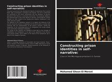 Bookcover of Constructing prison identities in self-narrative:
