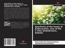 Bookcover of Specificity of the honey of Andevoranto, case of the 3 sites Ambodivoara, Ambato