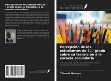 Bookcover of Percepción de los estudiantes de 7. ° grado sobre su transición a la escuela secundaria