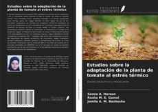 Bookcover of Estudios sobre la adaptación de la planta de tomate al estrés térmico