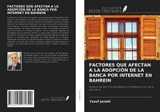Buchcover von FACTORES QUE AFECTAN A LA ADOPCIÓN DE LA BANCA POR INTERNET EN BAHREIN