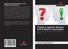 Bookcover of Violence Against Women and Pastoral Counseling