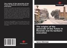 Bookcover of The origins of the genocide of the Tutsis in Rwanda and its barbaric execution