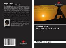 Bookcover of Moral Crisis or Moral of Our Time?