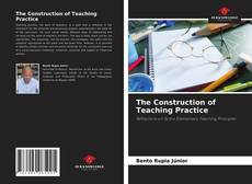 Bookcover of The Construction of Teaching Practice