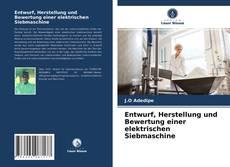 Borítókép a  Entwurf, Herstellung und Bewertung einer elektrischen Siebmaschine - hoz