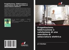 Обложка Progettazione, fabbricazione e valutazione di una macchina di setacciatura elettrica