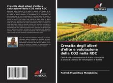 Bookcover of Crescita degli alberi d'elite e valutazione della CO2 nella RDC