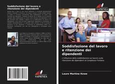 Bookcover of Soddisfazione del lavoro e ritenzione dei dipendenti