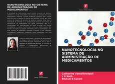 Capa do livro de NANOTECNOLOGIA NO SISTEMA DE ADMINISTRAÇÃO DE MEDICAMENTOS