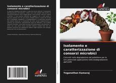 Bookcover of Isolamento e caratterizzazione di consorzi microbici