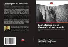 Couverture de Le déplacement des éléphants et ses impacts