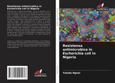Resistenza antimicrobica in Escherichia coli in Nigeria kitap kapağı