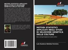 METODI STATISTICI APPLICATI NEGLI STUDI DI SELEZIONE GENETICA DELLE COLTURE的封面