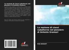 Обложка La nozione di classi subalterne nel pensiero di Antonio Gramsci