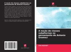 Обложка A noção de classes subalternas no pensamento de Antonio Gramsci