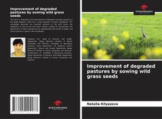 Portada del libro de Improvement of degraded pastures by sowing wild grass seeds