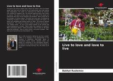 Bookcover of Live to love and love to live