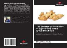 Bookcover of The counter-performance of agriculture in the groundnut basin
