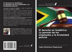 Portada del libro de El derecho en Sudáfrica: La pensión de los empleados y la brutalidad policial