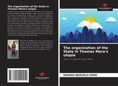 Bookcover of The organization of the State in Thomas More's utopia