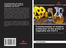 Bookcover of Transformation of modern production of the group of vegetable oils Part 4