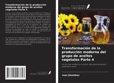 Portada del libro de Transformación de la producción moderna del grupo de aceites vegetales Parte 4