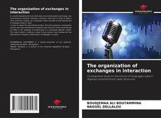 Bookcover of The organization of exchanges in interaction