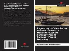 Bookcover of Regulatory deficiencies on the free commercial transit through the Paraguay-Paraná Paraguay-Paraná Waterway