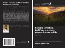 Bookcover of Cambio climático, justificación ética y desarrollo sostenible